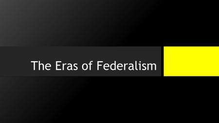 The Eras of Federalism. 4 Different Eras Marshall Era Federalism (1800s to Civil War) Dual Federalism (Civil War to New Deal) Cooperative Federalism (New.