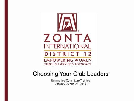 Choosing Your Club Leaders Nominating Committee Training January 26 and 28, 2015.