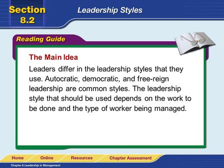 The Main Idea Leaders differ in the leadership styles that they use. Autocratic, democratic, and free-reign leadership are common styles. The leadership.