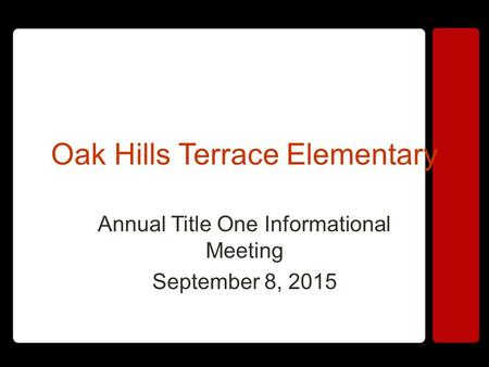 Oak Hills Terrace Elementary Annual Title One Informational Meeting September 8, 2015.