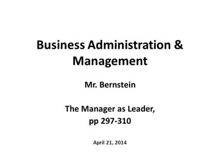 Business Administration & Management Mr. Bernstein The Manager as Leader, pp 297-310 April 21, 2014.