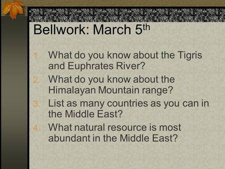 Bellwork: March 5 th 1. What do you know about the Tigris and Euphrates River? 2. What do you know about the Himalayan Mountain range? 3. List as many.