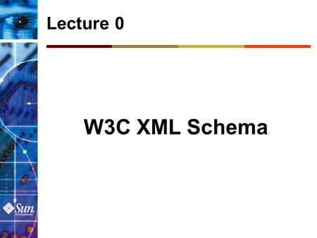 Lecture 0 W3C XML Schema. Topics Status Motivation Simple type vs. complex type.