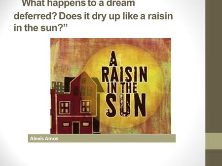dreams pride and loyalty a raisin How to write a thesis statement on the a raisin in the sun, also compared with the american dream i need a thesis what role does sarcasm play in pride and.