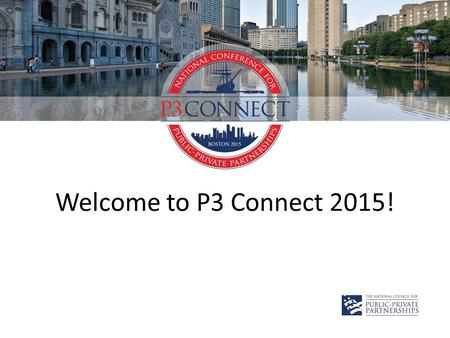 Welcome to P3 Connect 2015!. Gold Event Sponsor Silver Event Sponsor.