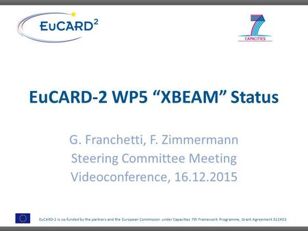 "EuCARD-2 is co-funded by the partners and the European Commission under Capacities 7th Framework Programme, Grant Agreement 312453 EuCARD-2 WP5 ""XBEAM"""