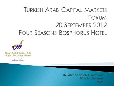 T URKISH A RAB C APITAL M ARKETS F ORUM 20 S EPTEMBER 2012 F OUR S EASONS B OSPHORUS H OTEL.