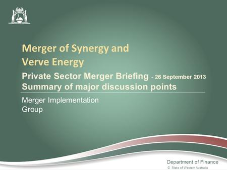 Department of Finance Private Sector Merger Briefing - 26 September 2013 Summary of major discussion points Merger Implementation Group Merger of Synergy.
