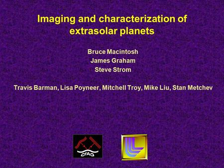 Imaging and characterization of extrasolar planets Bruce Macintosh James Graham Steve Strom Travis Barman, Lisa Poyneer, Mitchell Troy, Mike Liu, Stan.