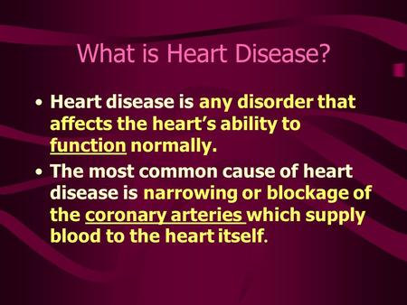 What is Heart Disease? Heart disease is any disorder that affects the heart's ability to function normally. The most common cause of heart disease is narrowing.
