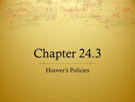 Chapter 24.3 Hoover's Policies. Discuss how Hoover's initial conservative response to the depression failed. Explain the changes in the President's policies.