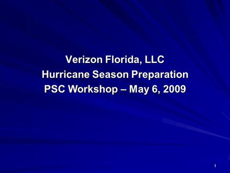 1 Verizon Florida, LLC Hurricane Season Preparation PSC Workshop – May 6, 2009.