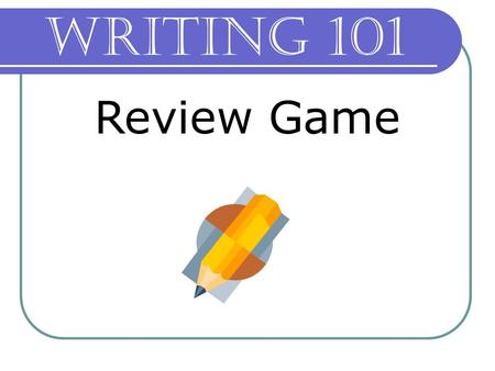 Writing 101 Review Game. Writing 101: The Writing Process Q: During which part of the writing process do you decide on a purpose and audience for your.