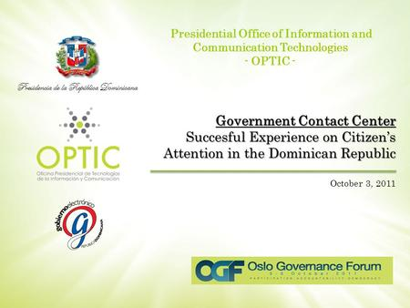 Presidencia de la República Dominicana Presidential Office of Information and Communication Technologies - OPTIC - Government Contact Center Succesful.