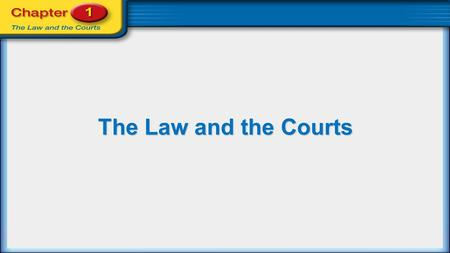 The Law and the Courts. Section 1.1 The Foundations of Law.