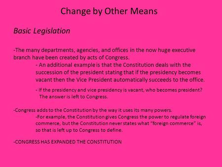 Change by Other Means Basic Legislation -The many departments, agencies, and offices in the now huge executive branch have been created by acts of Congress.