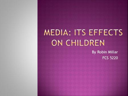 By Robin Millar FCS 5220. Two-thirds of infants and toddlers watch a screen an average of 2 hours a day Kids under age 6 watch an average of about 2 hours.