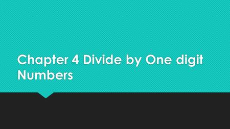 Chapter 4 Divide by One digit Numbers. Chapter Vocabulary Division- splitting into equal parts or groups. Divisor- The number you divide by Dividend-