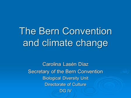 The Bern Convention and climate change Carolina Lasén Díaz Secretary of the Bern Convention Biological Diversity Unit Directorate of Culture DG IV.