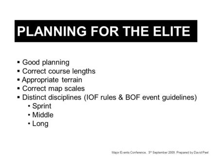  Good planning  Correct course lengths  Appropriate terrain  Correct map scales  Distinct disciplines (IOF rules & BOF event guidelines) Sprint Middle.