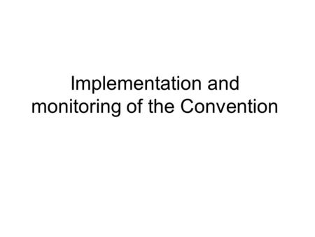 Implementation and monitoring of the Convention.  Implementation States parties to the Convention must : – Repeal laws conflicting with the Convention.