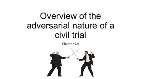 Overview of the adversarial nature of a civil trial Chapter 9.4.