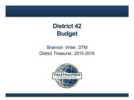 District 42 Budget Shannon Vinter, DTM District Treasurer, 2015-2016.