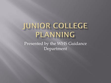 Presented by the WHS Guidance Department. February/March:  Register for/prepare for the SATs  Meet with counselor to begin discussing plans for post-