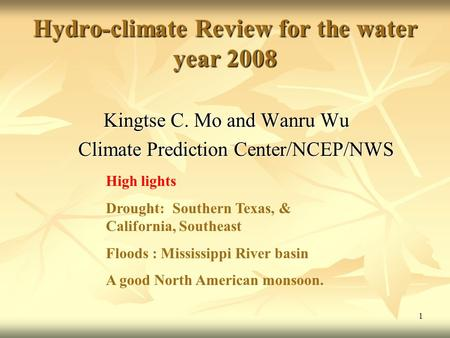 1 Hydro-climate Review for the water year 2008 Kingtse C. Mo and Wanru Wu Kingtse C. Mo and Wanru Wu Climate Prediction Center/NCEP/NWS Climate Prediction.