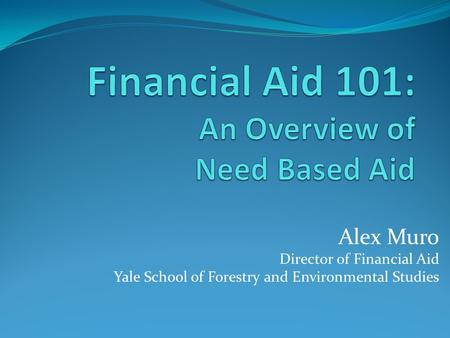 Alex Muro Director of Financial Aid Yale School of Forestry and Environmental Studies.