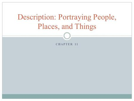 CHAPTER 11 Description: Portraying People, Places, and Things.