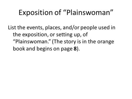 "Exposition of ""Plainswoman"" List the events, places, and/or people used in the exposition, or setting up, of ""Plainswoman."" (The story is in the orange."