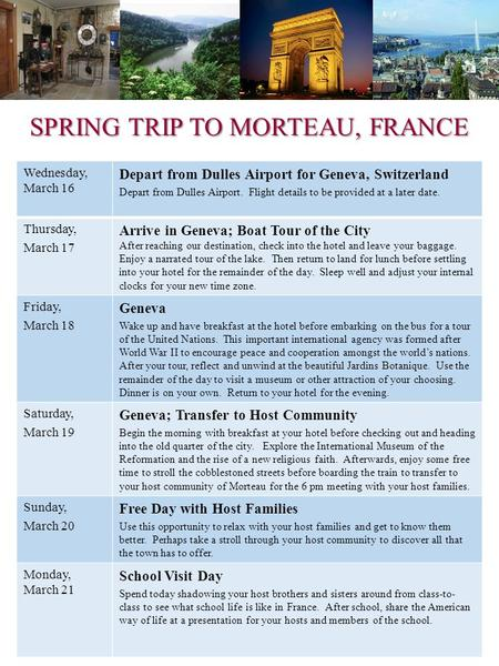 SPRING TRIP TO MORTEAU, FRANCE Wednesday, March 16 Depart from Dulles Airport for Geneva, Switzerland Depart from Dulles Airport. Flight details to be.