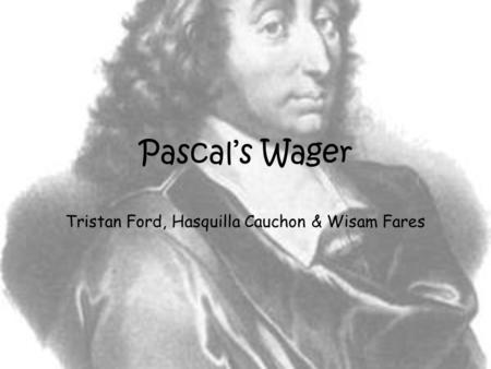 Pascal's Wager Tristan Ford, Hasquilla Cauchon & Wisam Fares.