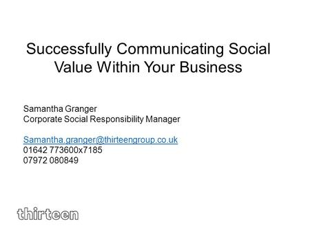 Successfully Communicating Social Value Within Your Business Samantha Granger Corporate Social Responsibility Manager