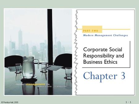 © Prentice Hall, 2005 1 - 1. © Prentice Hall, 2005 1 - 2ObjectivesObjectives 1.An understanding of the term corporate social responsibility. 2.An appreciation.