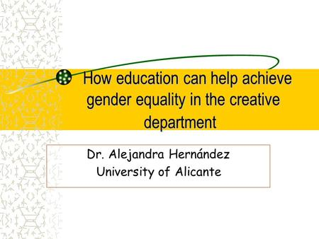 How education can help achieve gender equality in the creative department How education can help achieve gender equality in the creative department Dr.