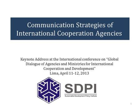 "Communication Strategies of International Cooperation Agencies 1 Keynote Address at the International conference on ""Global Dialogue of Agencies and Ministries."