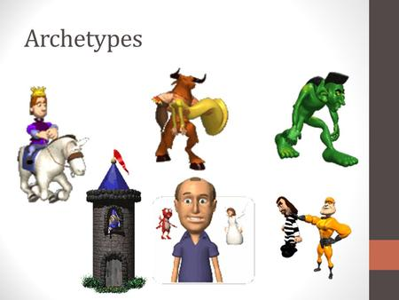 "Archetypes. Definition of Archetype A Greek word meaning ""original pattern, or model"" Researchers have been able to collect and compare myths, legends,"
