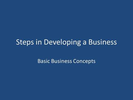 Steps in Developing a Business Basic Business Concepts.