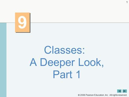  2006 Pearson Education, Inc. All rights reserved. 1 9 9 Classes: A Deeper Look, Part 1.