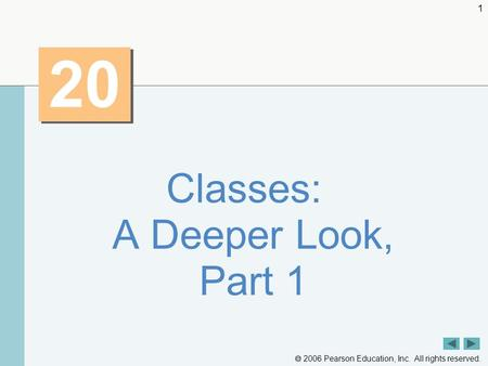  2006 Pearson Education, Inc. All rights reserved. 1 20 Classes: A Deeper Look, Part 1.