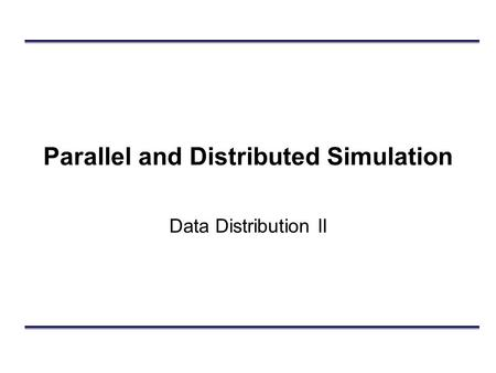 Parallel and Distributed Simulation Data Distribution II.