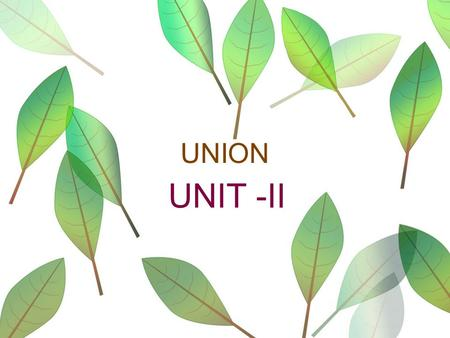 UNION UNIT -II. Unions A union is another compound datatype like a structure. So what is the properties of structure? Eg: Union exam { int roll_no; Char.