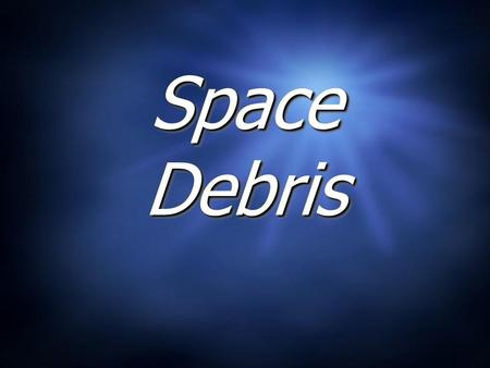 Space Debris. A Greener Planet?  Every year, in almost every country around the world, people do their part to clean up our Earth.  Recycling programs.