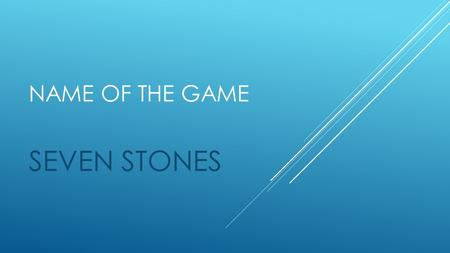 NAME OF THE GAME SEVEN STONES. THEME  SOLIDARITY AMONG GROUP MEMBERS.