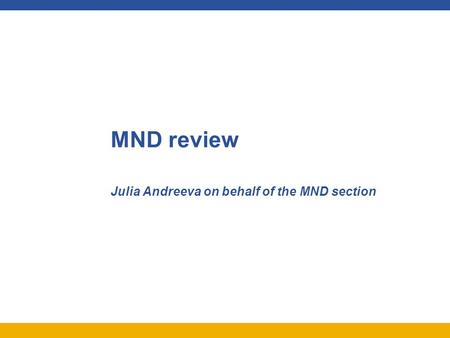 Julia Andreeva on behalf of the MND section MND review.