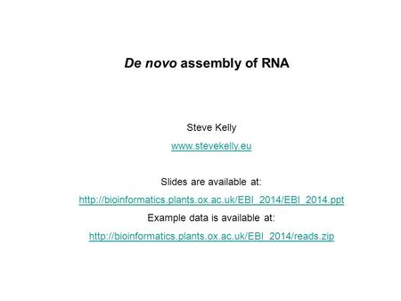 De novo assembly of RNA Steve Kelly  Slides are available at:  Example data.