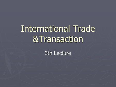 International Trade &Transaction 3th Lecture. Intermediaries  In contracting of sale: export-import department of the company, sales representative;