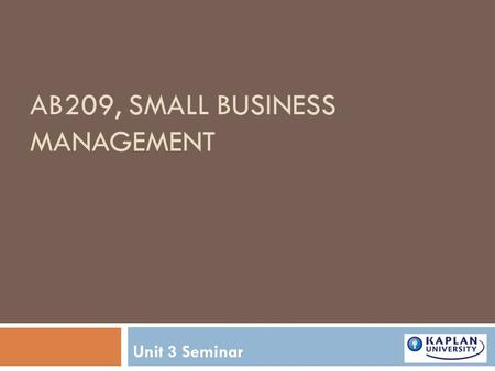 AB209, SMALL BUSINESS MANAGEMENT Unit 3 Seminar.  Review 2 Content  Unit 3  UNIT overview  Marketing Plan  Final Project- Defining the market.